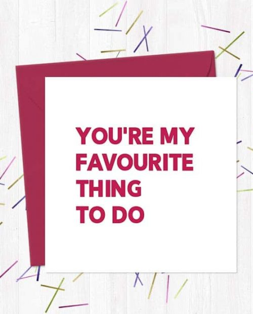 You're my favourite thing to do Greetings Card