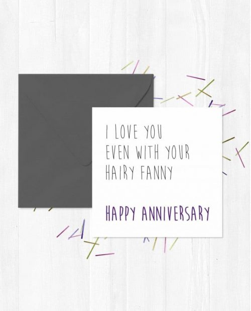 I Love You Even With Your Hairy Fanny - Happy Anniversary Greeting Card