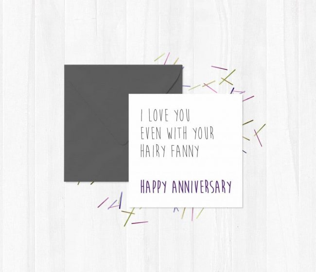 I Love You Even With Your Hairy Fanny – Happy Anniversary Greeting Card