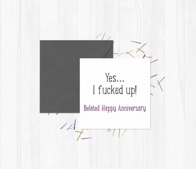 Yes… I fucked up! Belated Happy Anniversary – Greeting Card