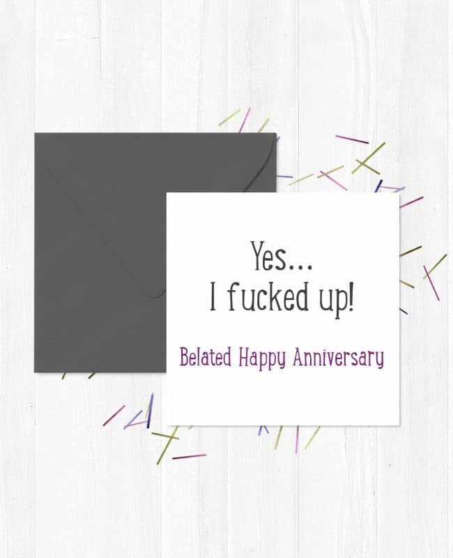 Yes... I fucked up! Belated Happy Anniversary - Greeting Card