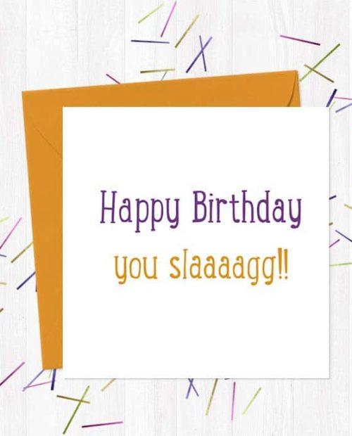 Happy Birthday You Slaaaagg!! Greetings Card