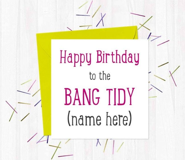 Happy Birthday to the Bang Tidy (name here) Greetings Card