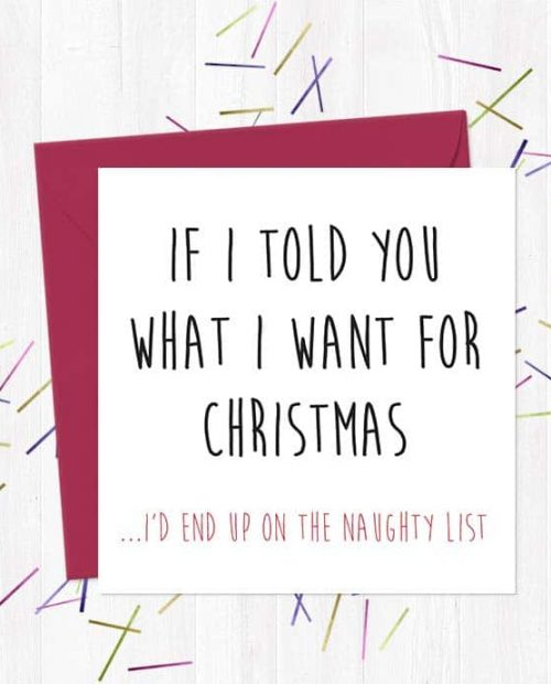 If I told you what I want for Christmas, I'd end up on the naughty list - Christmas Card