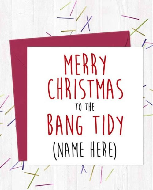 Merry Christmas to the Bang Tidy (name here) - Christmas Card