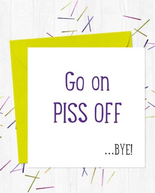 Go on piss off ...BYE! Greetings Card