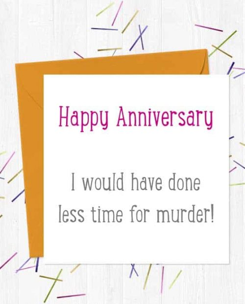 Happy Anniversary - I would have done less time for murder! - Greeting Card