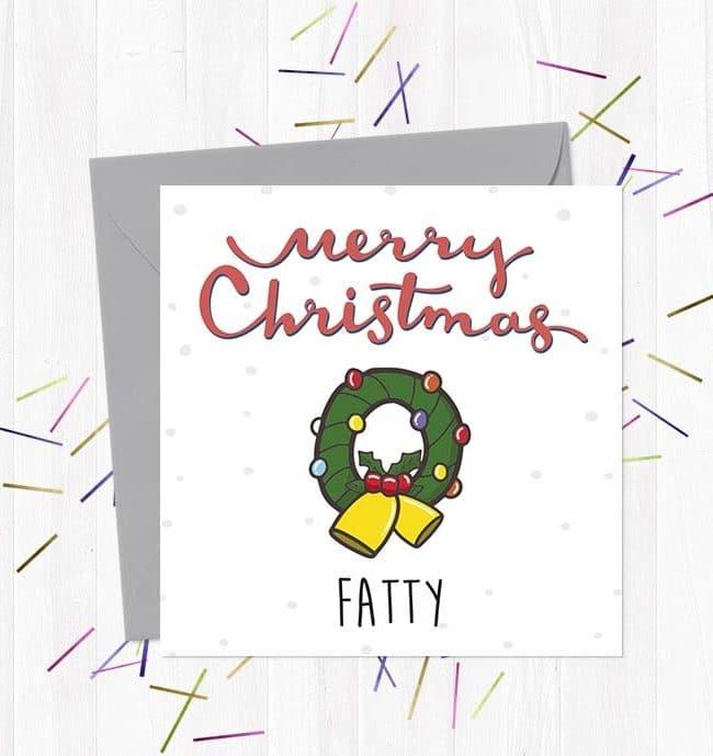 Merry Christmas Fatty - Christmas Card