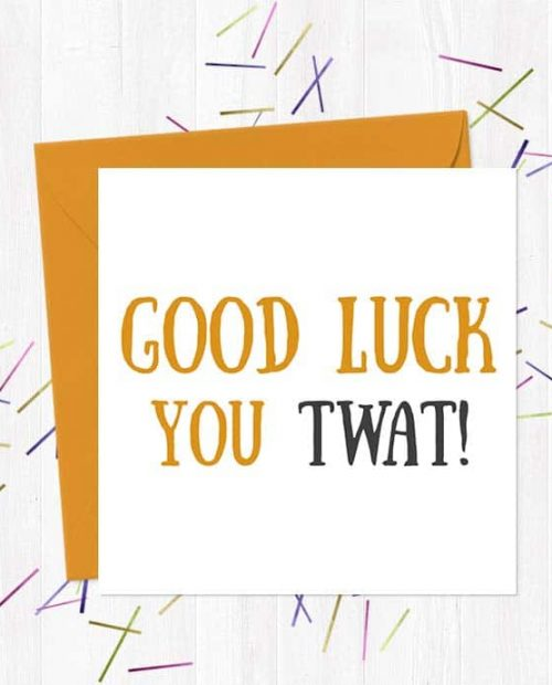 Good Luck You Cunt! - Greetings Card