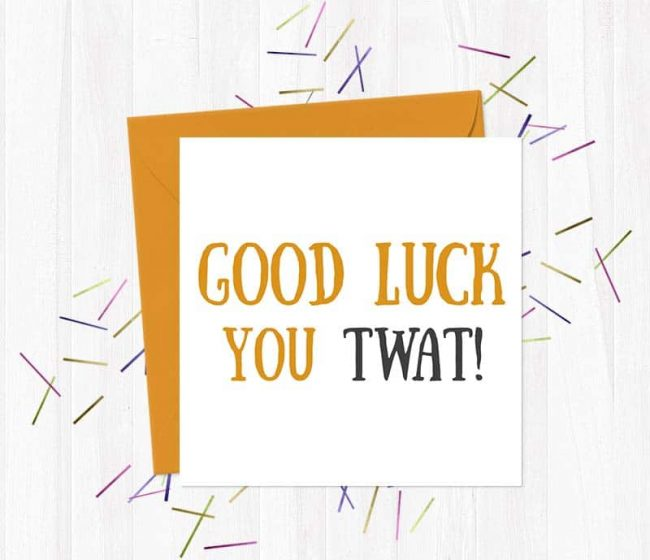 Good Luck You Cunt! – Greetings Card