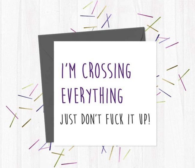 I'm Crossing Everything, Just Don't Fuck it Up! – Greetings Card