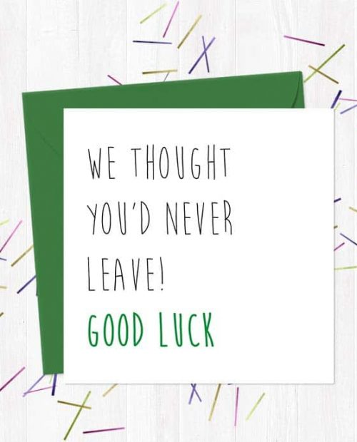 We Thought You'd Never Leave! Good Luck - Greetings Card