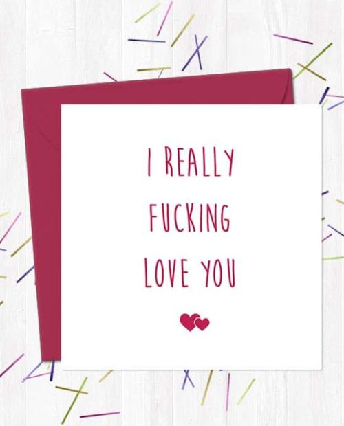I really fucking love you - Greetings Card