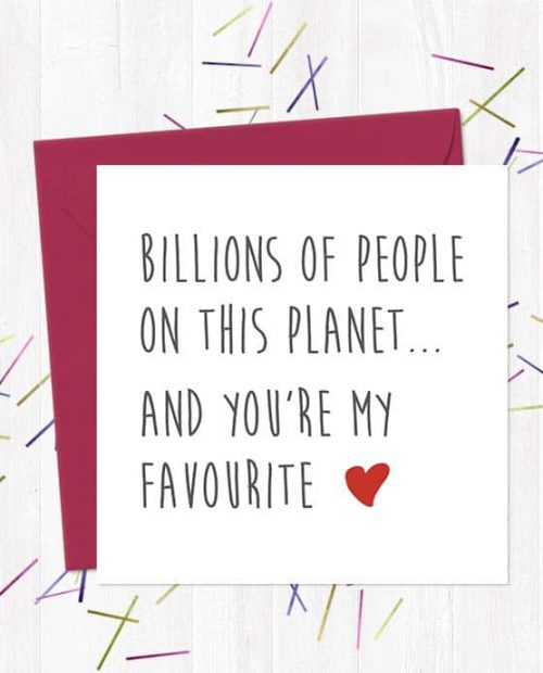 Billions of people on this planet... And you're my favourite - Greetings Card