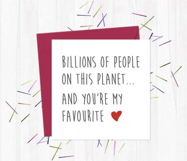 Billions of people on this planet… And you're my favourite – Greetings Card