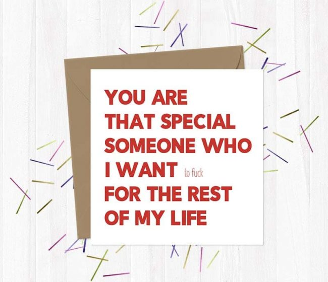 You are that special someone who I want (to fuck) for the rest of my life – Greetings Card