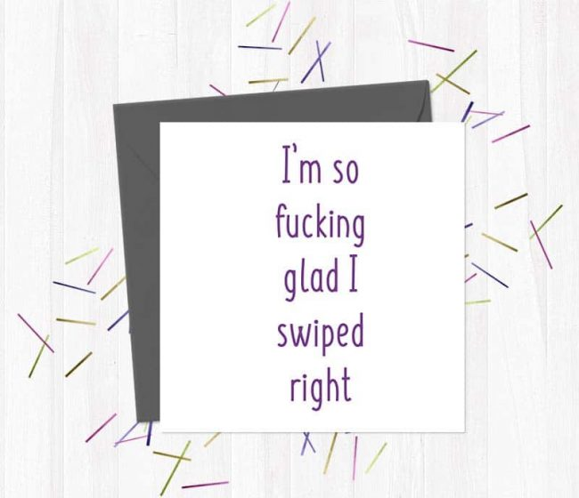 I'm so fucking glad I swiped right – Valentine's Day Card