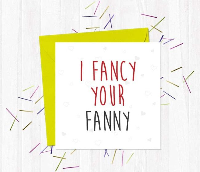 I fancy your fanny – Greetings Card