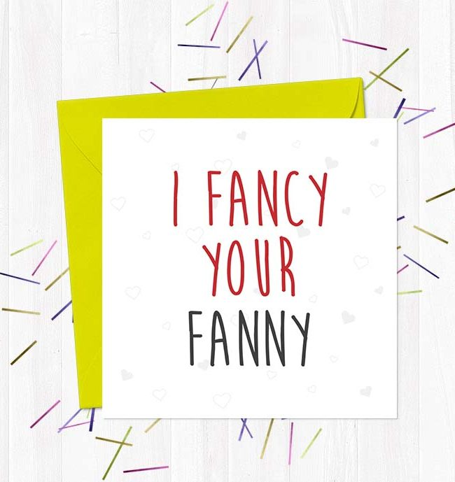 I fancy your fanny - Greetings Card