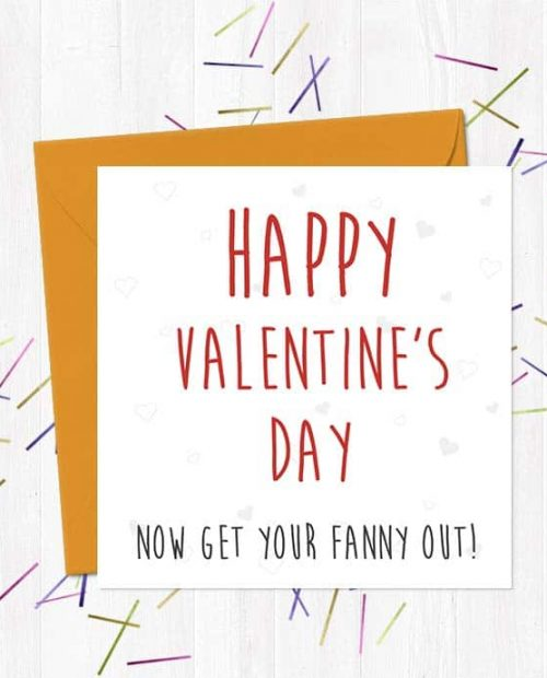 Happy Valentine's Day... Now Get Your Fanny Out!