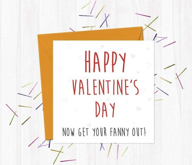 Happy Valentine's Day… Now Get Your Fanny Out!