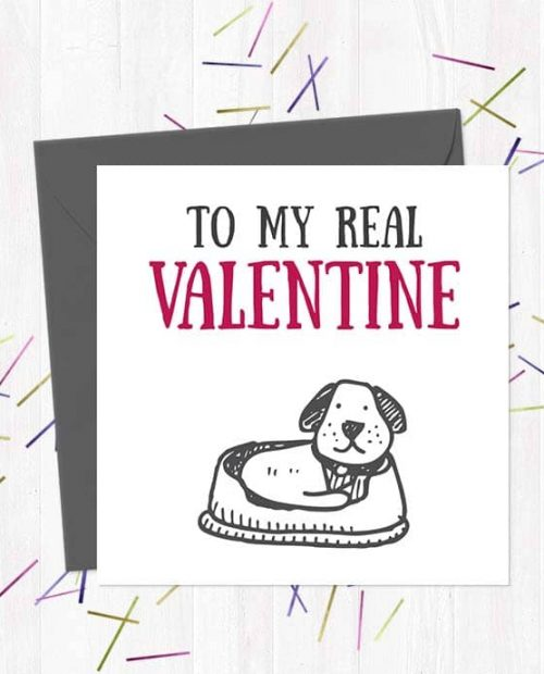 To My Real Valentine - The Dog - Greetings Card