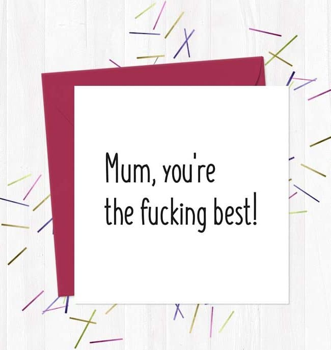 Mum, you're the fucking best!