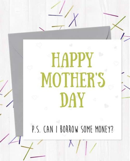 Happy Mother's Day - PS Can I borrow some money?