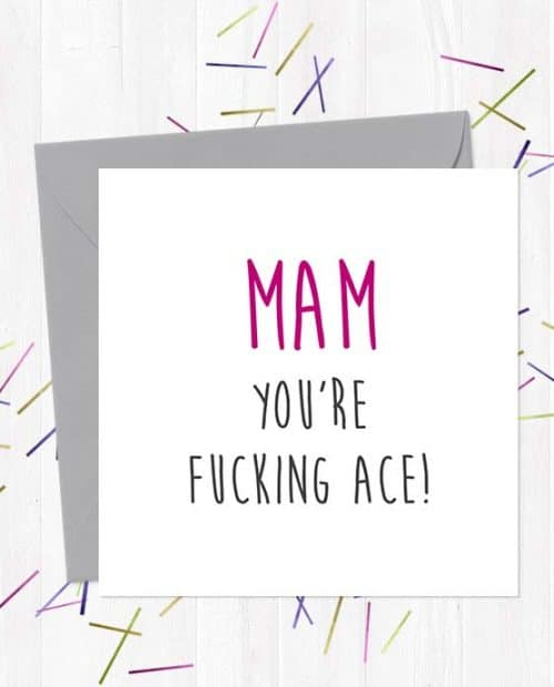 Mam, You're Fucking Ace!