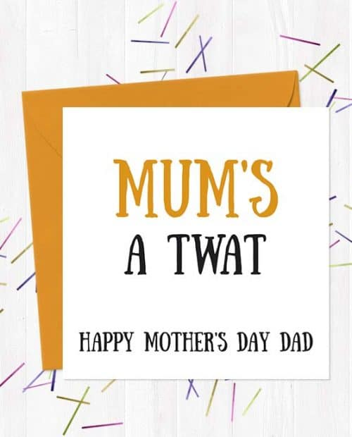 Mum's Twat, Happy Mother's Day Dad