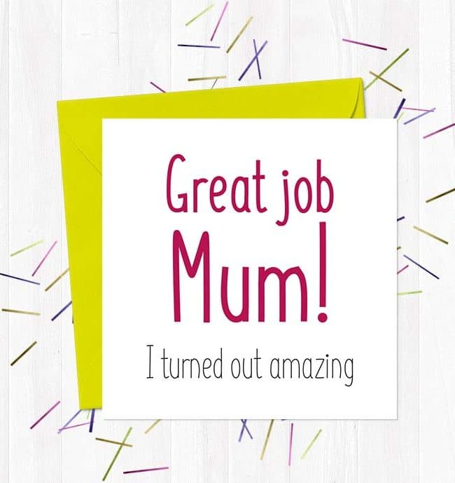 Great job Mum! I turned out amazing - Mother's Day Card