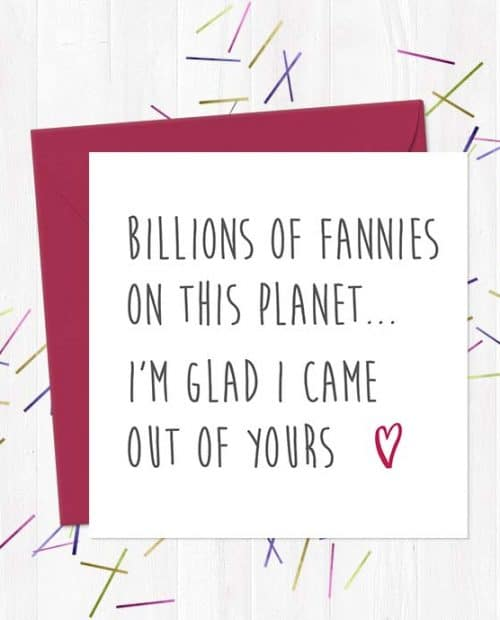 Billions of Fannies on this planet... I'm glad I came out of yours - Mother's Day Card