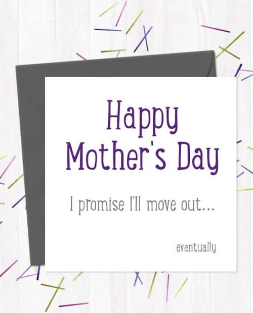 Happy Mother's Day I promise I'll move out eventually - Mother's Day Card