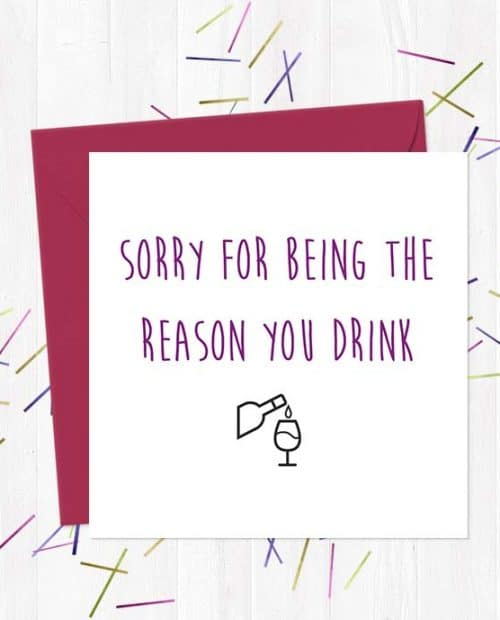 I'm sorry for being the reason you drink - Mother's Day Card