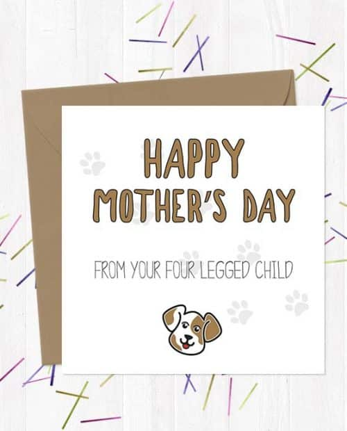 Happy Mother's Day from your four legged child (Dog) - Mother's Day Card