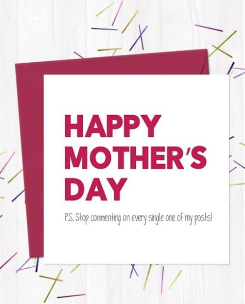 Happy Mother's Day P.S. Stop commenting on every single one of my posts! - Mother's Day Card