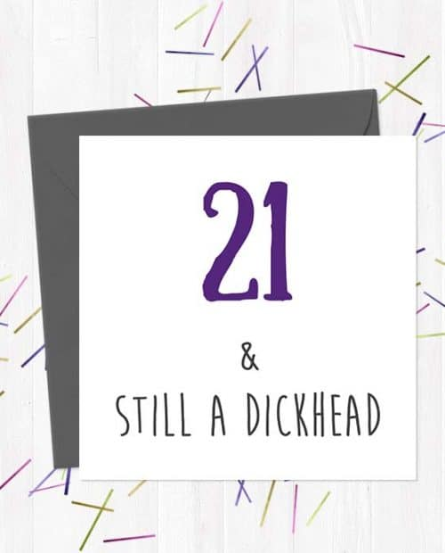 21 & Still A Dickhead Birthday Card