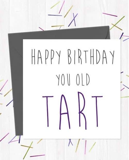 Happy Birthday You Old Tart - Birthday Card