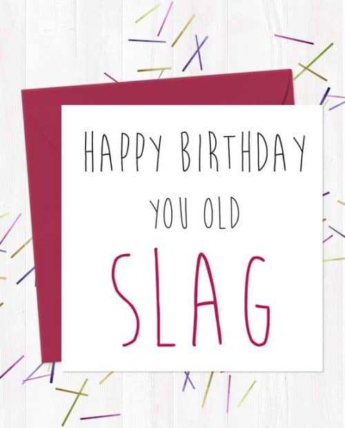 Happy Birthday You Old Slag - Birthday Card