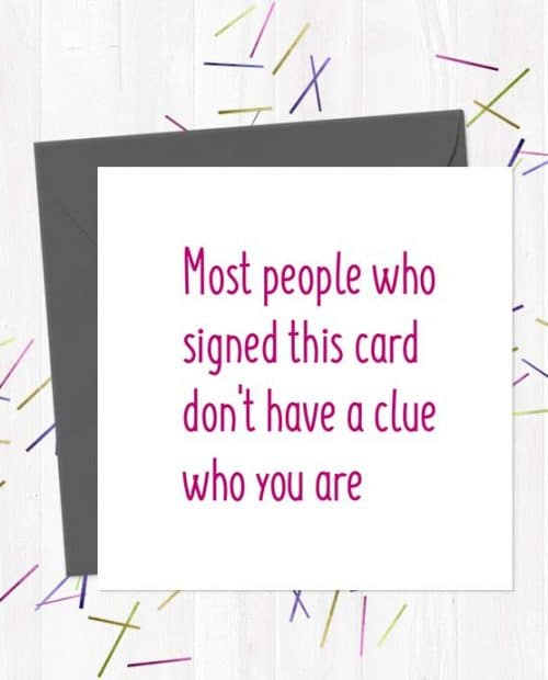 Most people who signed this card don't have a clue who you are - Leaving Card