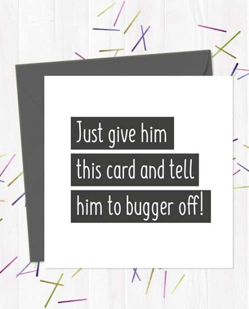 Just give him this card and tell him to bugger off! - Leaving Card