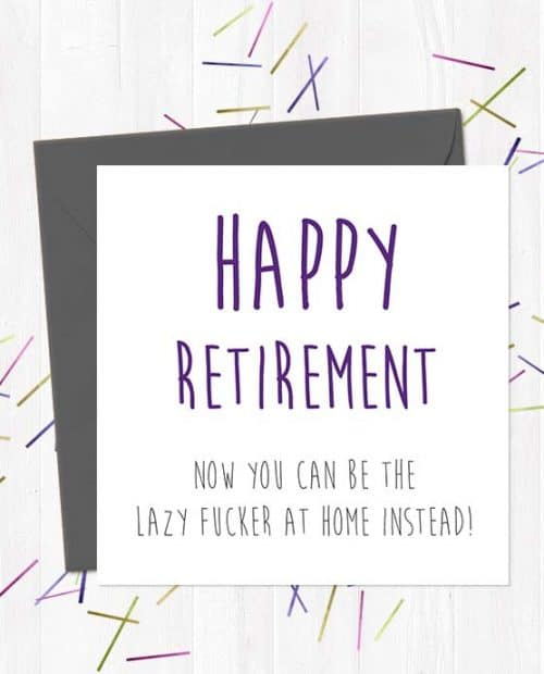 Happy Retirement - Now you can be the lazy fucker at home instead! - Leaving Card