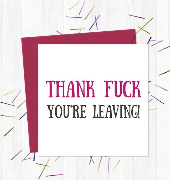 Thank fuck you're leaving! - Leaving Card