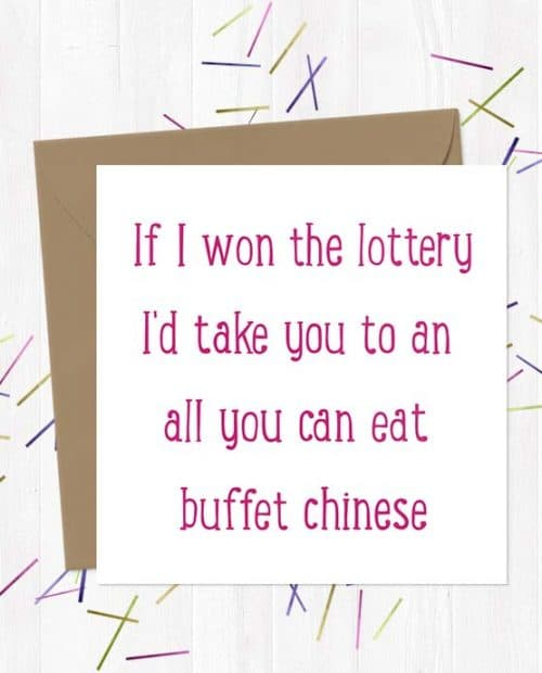 If I won the lottery, I'd take you to an all you can eat buffet chinese - Love & Anniversary Card