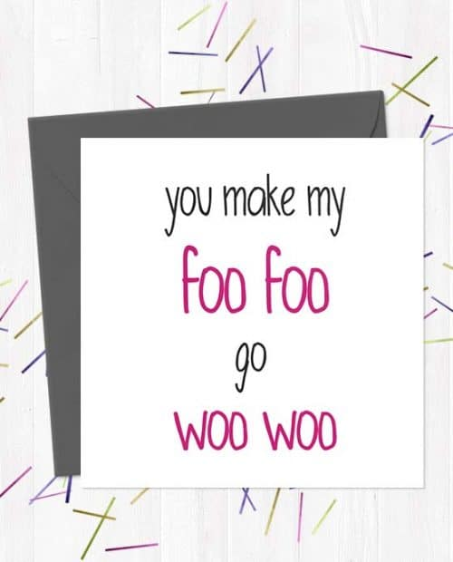You make my Foo Foo go Woo Woo - Love & Anniversary Card