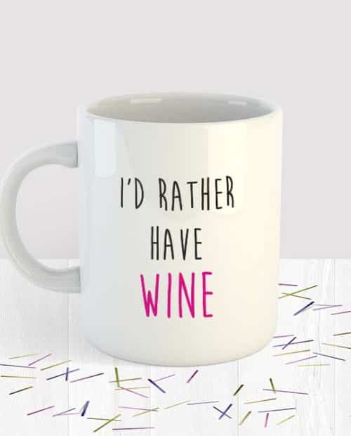 I'd Rather Have Wine Mug Small