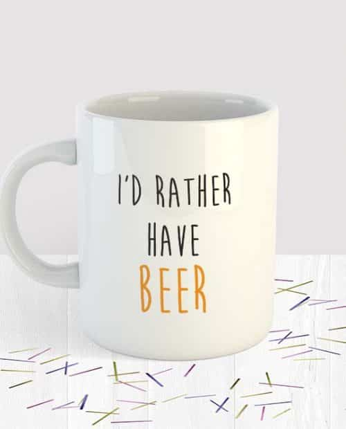 I'd Rather Have Beer Mug Small