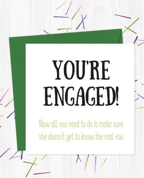 You're engaged! Now all you need to do is make sure she doesn't get to know the real you Wedding & Engagement Card
