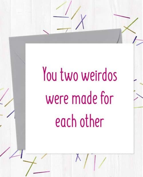 You two weirdos were made for each other Wedding & Engagement Card