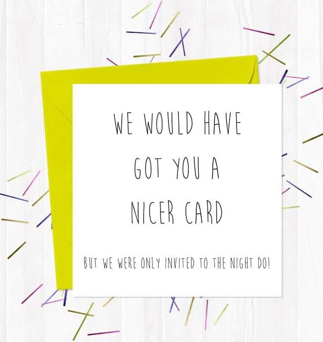 We would have got you a nicer card, but we were only invited to the night do Wedding & Engagement Card
